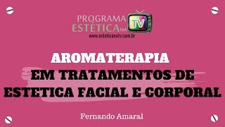 ESTETICA NA TV: AROMATERAPIA EM TRATAMENTOS DE ESTETICA FACIAL E CORPORAL