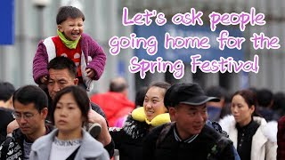 Let's ask people going home for the Spring Festival