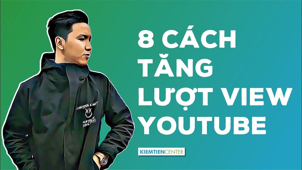 Hướng dẫn 8 cách tăng lượt xem (views) trên kênh Youtube của bạn (Cập nhật 2020) | Kiemtiencenter