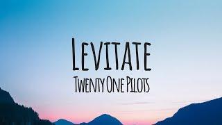 Twenty One Pilots - Levitate (Lyrics / Lyric Video)