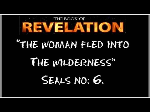Revelation Study 'Come & see' Pt 4  6th Seal 'The woman fled into the wilderness'