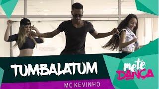 Tumbalatum - MC Kevinho - Coreografia: Mete Dança