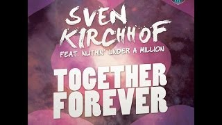 Sven Kirchhof feat. Nuthin' Under A Million - Together Forever (Original Mix)