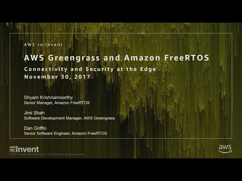 AWS re:Invent 2017: NEW LAUNCH! AWS Greengrass and Amazon FreeRTOS... Integrating th (IOT403)