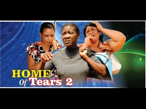 Home of Tears 2     -    2014 Nigeria Nollywood Movie
