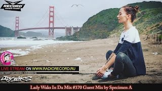 Lady Waks In Da Mix #370 Guest Mix by Specimen A