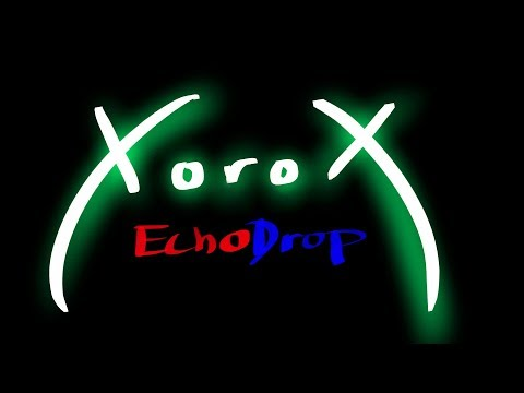 XoroX - EchoDrop (Official Upload)