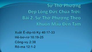 Su tho phuong that - Sự Thờ Phượng Theo Khuôn Mẫu Đền Tạm (Bài 02) - MS Nguyễn Phi Hùng