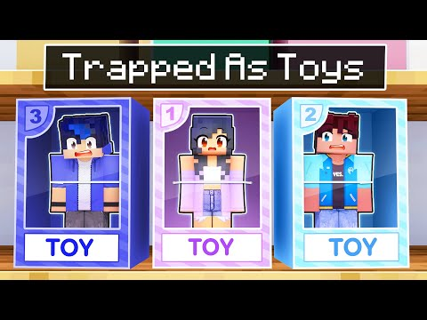 We're Trapped As TOYS In Minecraft!