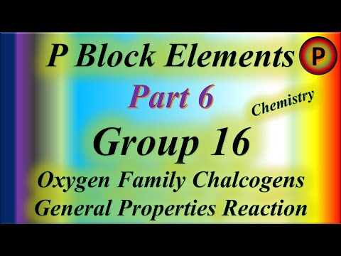 12C1006 P Block Elements, Group 16: Oxygen Family (The Chalcogens), General Properties and Reactions