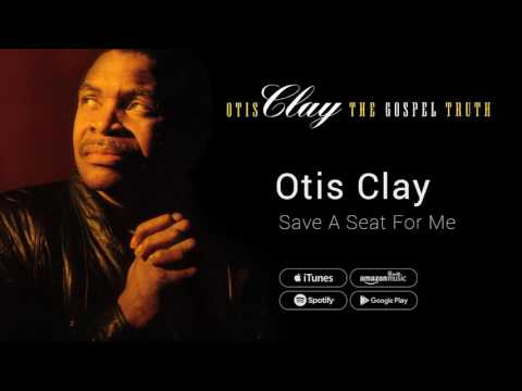 Otis Clay - Save A Seat For Me