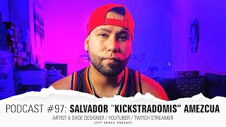 "Podcast #97: Salvador ""Kickstradomis"" Amezcua / Artist & Shoe Designer / Youtuber / Twitch Streamer"