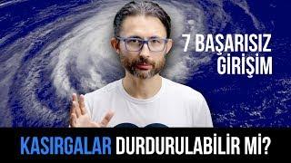Kasırgalar durdurulabilir mi? 7 Başarısız Girişim