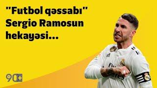 """90+   """"Futbol qəssabı"""" Sergio Ramosun hekayəsi"""