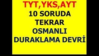 TYT, YKS , AYT 10 SORUDA TARİH GENEL TEKRAR OSMANLI DURAKLAMA DEVRİ
