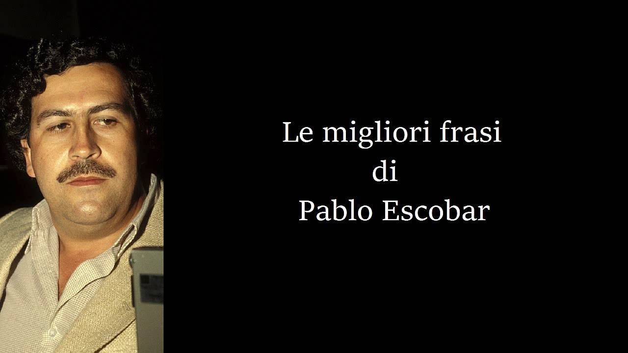 Frasi Di Pablo Escobar Youtube