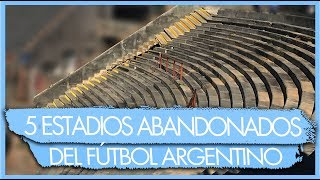 Los 5 ESTADIOS ABANDONADOS del FÚTBOL ARGENTINO
