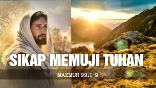 Sikap Memuji Tuhan - Mazmur 99:1-9 [ Renungan Khotbah  Kristen ] Mp3