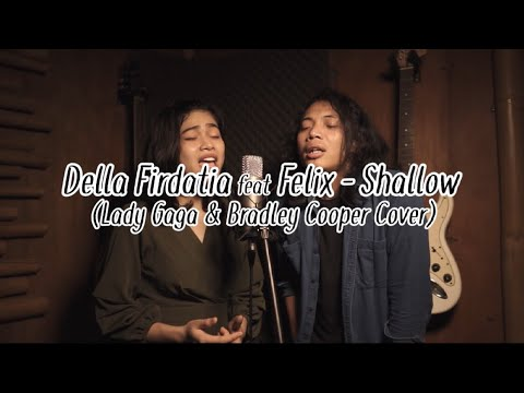"Della Firdatia ft. Felix - Shallow (cover) (special ""A Star is born"")"
