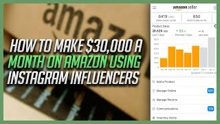USING INSTAGRAM INFLUENCERS FOR YOUR AMAZON FBA BUSINESS TO MAKE $30,000 A MONTH