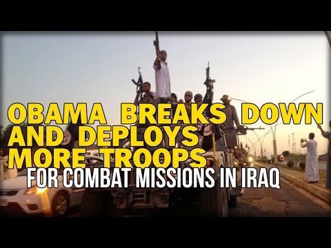 OBAMA BREAKS DOWN AND DEPLOYS MORE TROOPS FOR COMBAT MISSIONS IN IRAQ