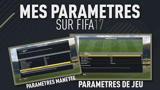 MES PARAMÈTRES SUR FIFA 17 !!!