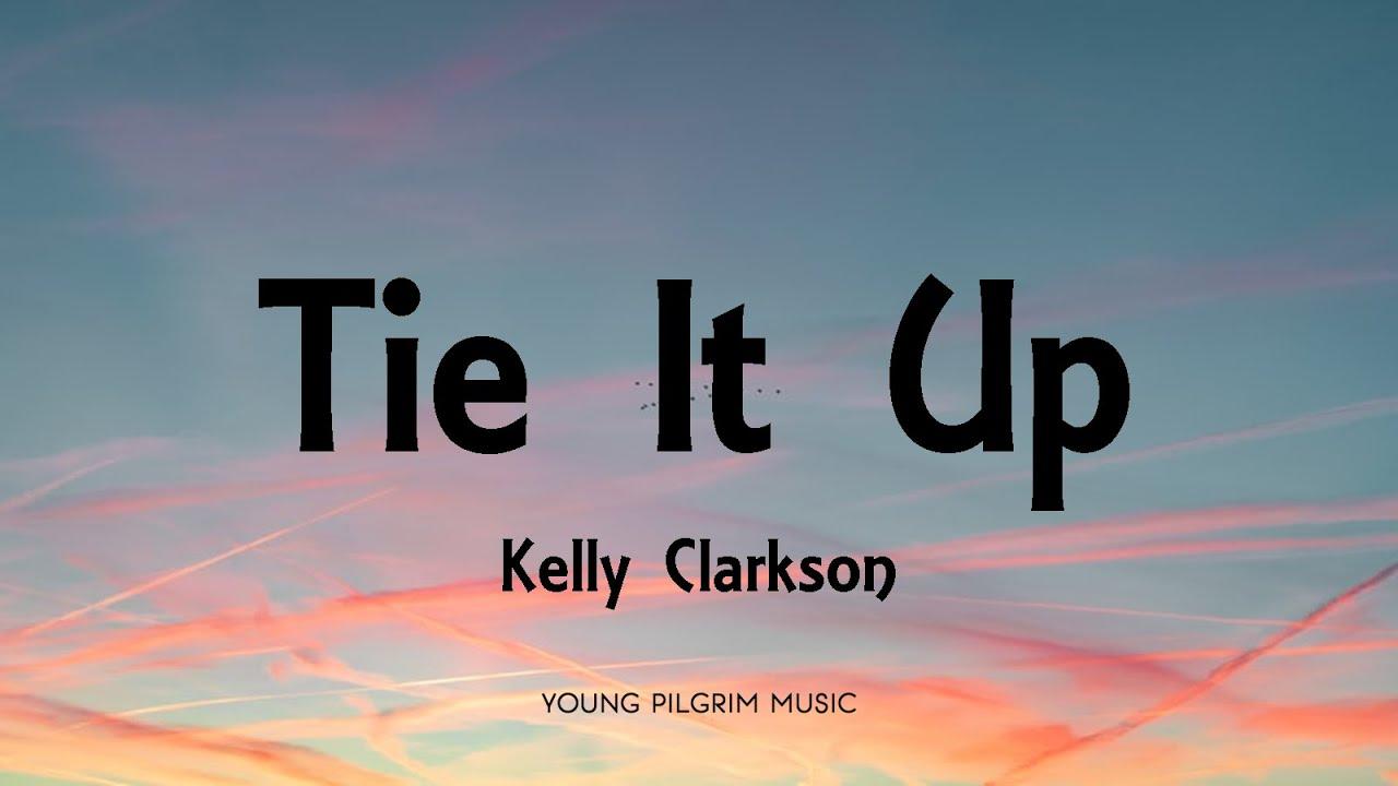 Download Kelly Clarkson - Tie It Up (Lyrics)