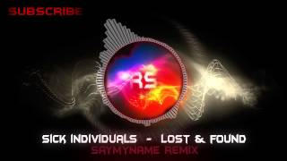 Sick Individuals - Lost Found (SAYMYNAME Remix)