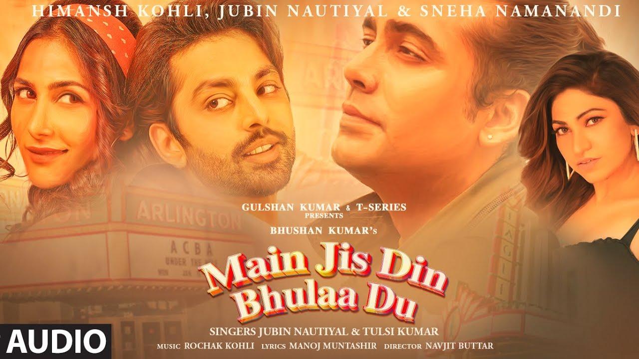 Main Jis Din Bhulaa Du (AUDIO) | Rochak K | Jubin N | Tulsi K | Manoj M | Himansh Kohli | Sneha