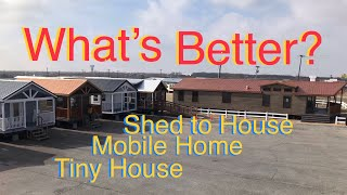 Shed To House | Tiny House | Mobile Home | What's Better!?