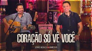 João Bosco e Vinícius - Do Nosso Jeito - Coração Só Vê Você  (Clipe Oficial)