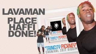 "Lavaman - Place Haffi Done (Trincity Pickney Riddim) ""2017 Soca"""