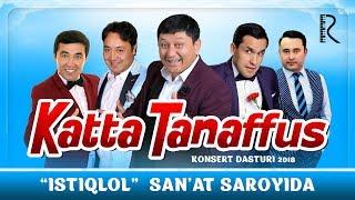 Katta Tanaffus Nomli Konsert Dasturi 2018 Avaz Oxun Nodirbek Gulom Abror Zohid Olov Nur