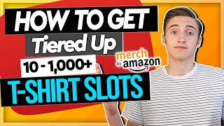 The Quickest Way To Get Tiered Up With Merch By Amazon (Expert Tips) - (10 - 1000+ Tier)