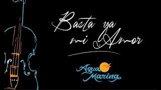 Agua Marina - Basta Ya Mi Amor (SINFÓNICO)