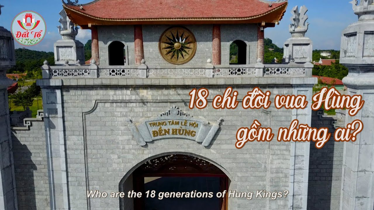 18 chi đời vua Hùng gồm những ai ? Who are the 18 generations of Hung Kings?