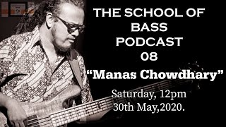 Manas Chowdhary - The School Of Bass Podcast 08