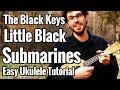 The Black Keys - Little Black Submarines - Ukulele Tutorial With Play Along