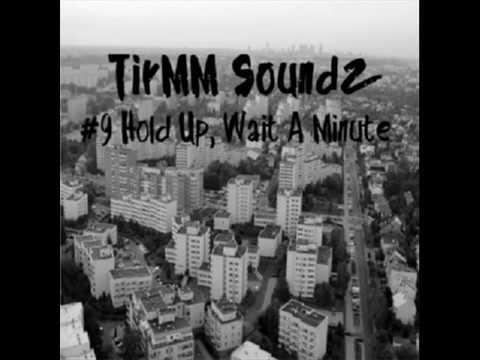 TirMM Soundz #9 Hold Up, Wait A Minute