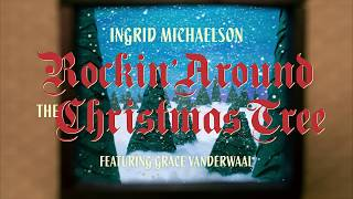 Смотреть клип Ingrid Michaelson - Rockin' Around The Christmas Tree Feat. Grace Vanderwaal