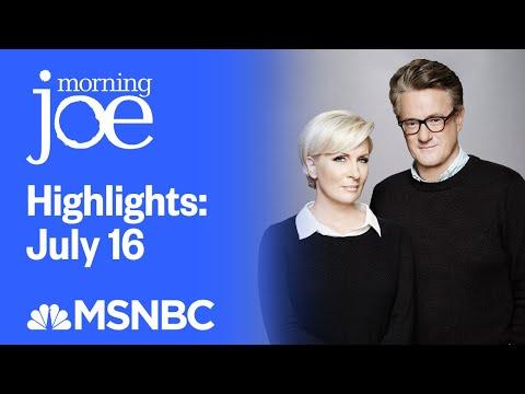 Watch Morning Joe Highlights: July 16th | MSNBC