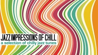 Top music collection: Jazz Impressions of Chill-A Selection of Chilly Jazz Tunes-2 hours H.Q.