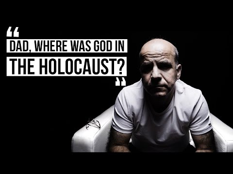 """""""Dad, Where was God in the Holocaust?"""""""