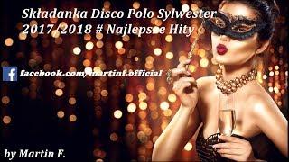 ✪✪ Składanka Disco Polo Sylwester 2017/2018 ✪ Najlepsze Hity ✪✪