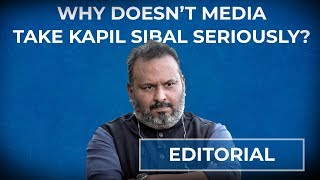 Editorial With Sujit Nair | Why doesn't media take Kapil Sibal seriously?