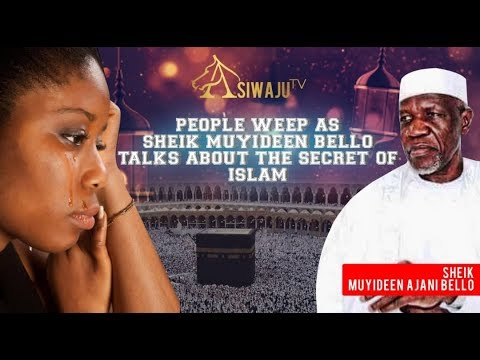 Download SECRET OF ISLAM | SHEIK MUYIDEEN BELLO GIVES LECTURE WHILE PEOPLE WEEP