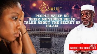 SECRET OF ISLAM | SHEIK MUYIDEEN BELLO GIVES LECTURE WHILE PEOPLE WEEP