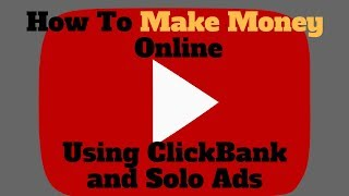 How to make money online using clickbank and solo ads