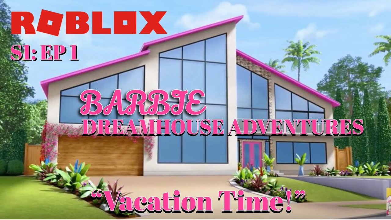 Barbie Dreamhouse Adventures S1 Ep 1 Vacation Time