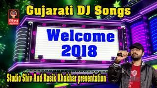 Welcome 2018 2018 New Non Stop Dj Gujarati Songs 2018 Gujarati DJ Non Stop Garba DJ Garba
